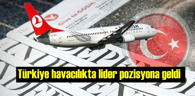 The Independent kaleme aldı! Türkiye havacılıkta lider!