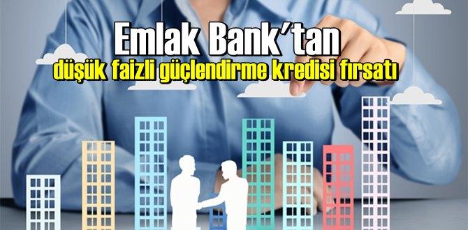 Emlak Bank'tan düşük faizli güçlendirme kredisi fırsatı