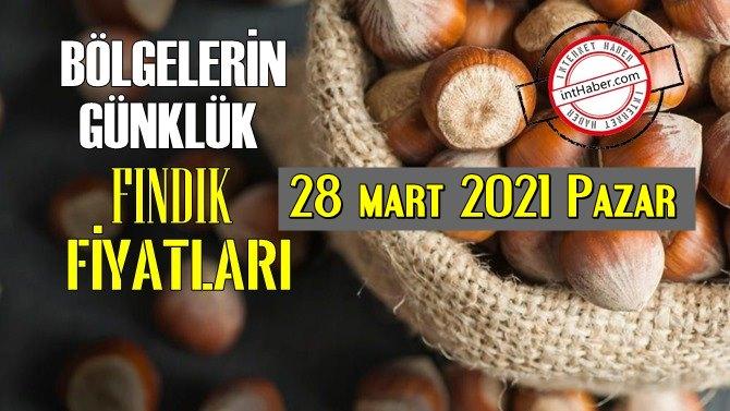 28 mart 2021 Pazar Türkiye günlük Fındık fiyatları, Fındık bugüne nasıl başladı