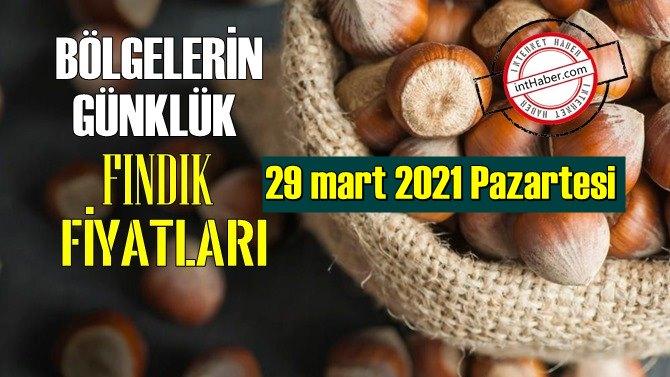 29 mart 2021 Pazartesi Türkiye günlük Fındık fiyatları, Fındık bugüne nasıl başladı