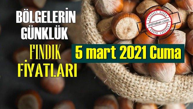 5 mart 2021 Cuma Türkiye günlük Fındık fiyatları, Fındık bugüne nasıl başladı