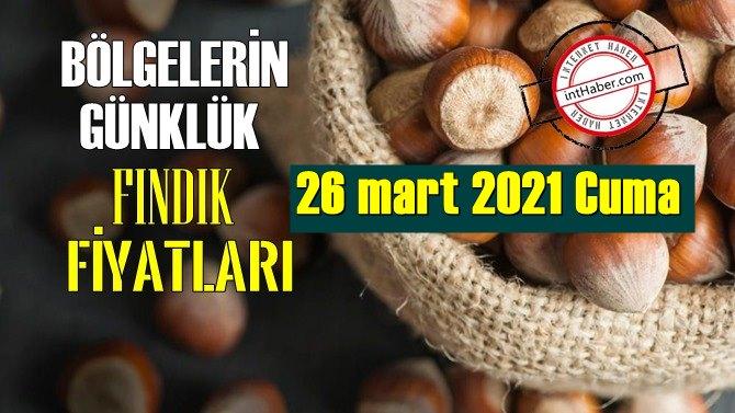 26 mart 2021 Cuma Türkiye günlük Fındık fiyatları, Fındık bugüne nasıl başladı