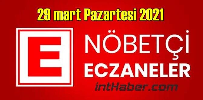 29 mart Pazartesi 2021 Nöbetçi Eczane nerede, size en yakın Eczaneler listesi