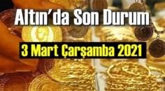 3 Mart Çarşamba 2021 Bankalar ve serbest piyasa'da Tam,Gram ve Çeyrek Altın fiyatları