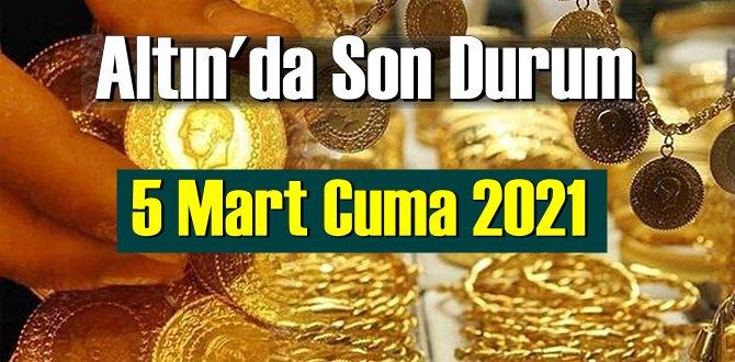 5 Mart Cuma 2021 Bankalar ve serbest piyasa'da Tam,Gram ve Çeyrek Altın fiyatları