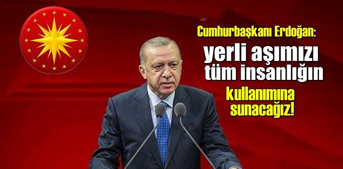 Cumhurbaşkanı Erdoğan: yerli aşımızı tüm insanlığın kullanımına sunacağız!