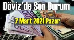 7 Mart 2021 Pazar Ekonomi'de Döviz piyasası, Döviz güne nasıl başladı