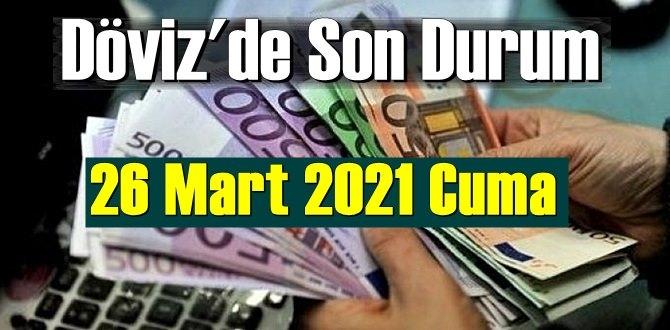 26 Mart 2021 Cuma Ekonomi'de Döviz piyasası, Döviz güne nasıl başladı
