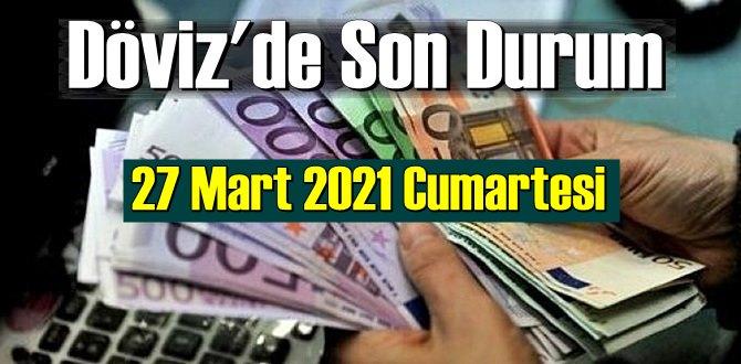 27 Mart 2021 Cumartesi Ekonomi'de Döviz piyasası, Döviz güne nasıl başladı