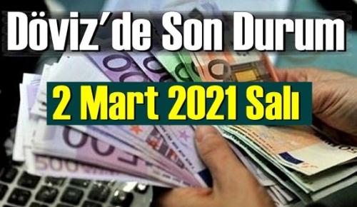 2 Mart 2021 Salı Ekonomi'de Döviz piyasası, Döviz güne nasıl başladı