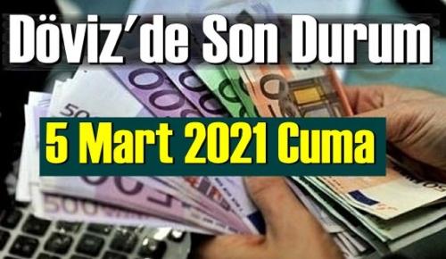 5 Mart 2021 Cuma Ekonomi'de Döviz piyasası, Döviz güne nasıl başladı