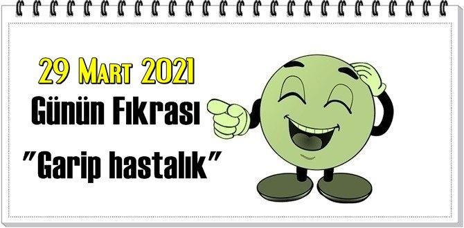 Günün Komik Fıkrası – Garip hastalık/ 29 Mart 2021