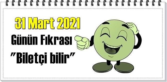 Günün Komik Fıkrası – Biletçi bilir / 31 Mart 2021