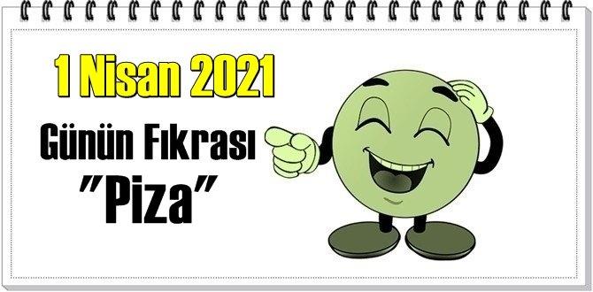 Günün Komik Fıkrası – Piza/ 1 Nisan 2021