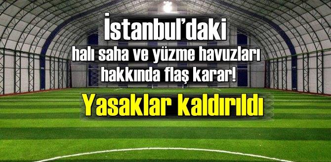 İstanbul'daki halı saha ve yüzme havuzları hakkında flaş karar! Yasaklar kaldırıldı