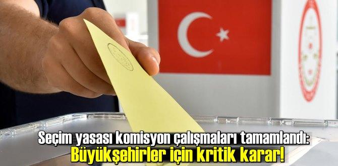 Seçim yasası komisyon çalışmaları tamamlandı: Büyükşehirler için kritik karar!