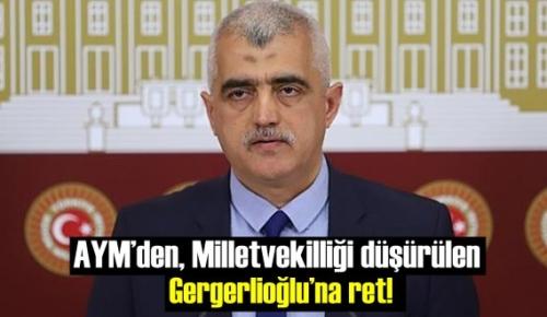 AYM'den, Milletvekilliği düşürülen Gergerlioğlu'na ret!