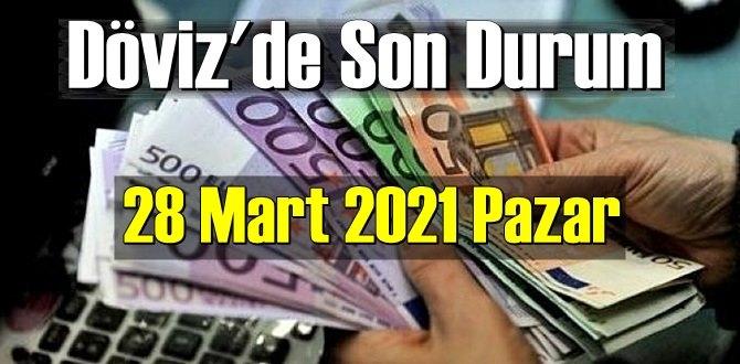 28 Mart 2021 Pazar Ekonomi'de Döviz piyasası, Döviz güne nasıl başladı