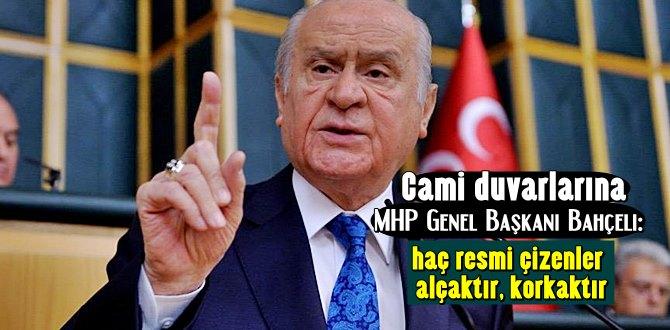 MHP Lideri Bahçeli: Cami duvarına haç resmi çizenler alçaktır, korkaktır