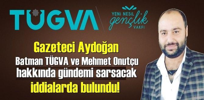 Araştırmacı Gazeteci Ferhat Aydoğan, Batman TÜGVA ve Mehmet Onutçu hakkında yazdı!