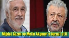 Müjdat Gezen ve Metin Akpınar hakkında açılan hakaret davasında karar çıktı