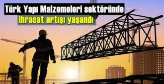 Türk Yapı Malzemeleri sektöründe ihracat artışı yaşandı