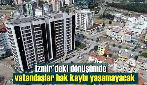 İzmir'deki dönüşümde vatandaşlar hak kaybı yaşamayacak