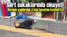 Siirt sokaklarında cinayet! Kurşun yağdırdığı 3 kişi hayatını kaybetti
