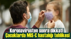 Koronavirüsten sonra dikkat! Çocuklarda MIS-C hastalığı tehlikesi