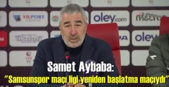 Teknik Direktör Samet Aybaba: Samsunspor maçı ligi yeniden başlatma maçıydı