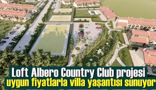 Loft Albero Country Club projesi uygun fiyatlarla villa yaşantısı sunuyor