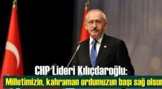 Kılıçdaroğlu: Milletimizin, kahraman ordumuzun başı sağ olsun