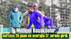 Medipol Başakşehir, haftaya 25 puan ve averajla 17. sırada girdi