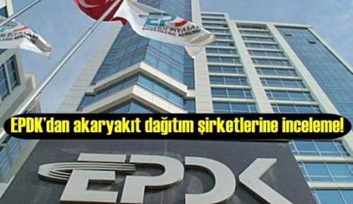 EPDK'dan akaryakıt dağıtım şirketlerine inceleme!