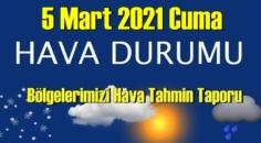 5 Mart 2021 Cuma Hava durumu açıklandı, Bölgelerimizin Son durumu!