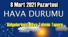 8 Mart 2021 Pazartesi Hava durumu açıklandı, Bölgelerimizin Son durumu!