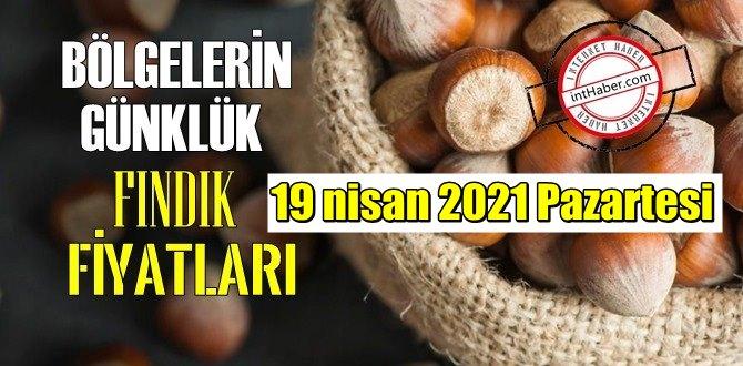 19 nisan 2021 Pazartesi Türkiye günlük Fındık fiyatları, Fındık bugüne nasıl başladı