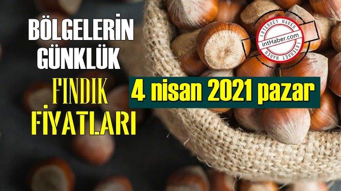 4 nisan 2021 pazar Türkiye günlük Fındık fiyatları, Fındık bugüne nasıl başladı