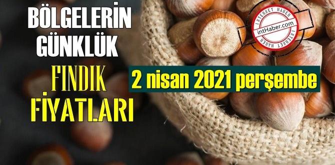 2 nisan 2021 cuma Türkiye günlük Fındık fiyatları, Fındık bugüne nasıl başladı