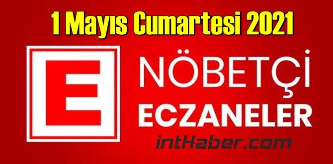 1 Mayıs Cumartesi 2021 Nöbetçi Eczane nerede, size en yakın Eczaneler listesi