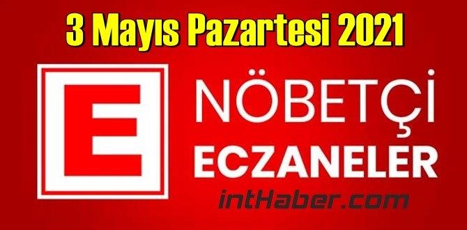 3 Mayıs Pazartesi 2021 Nöbetçi Eczane nerede, size en yakın Eczaneler listesi