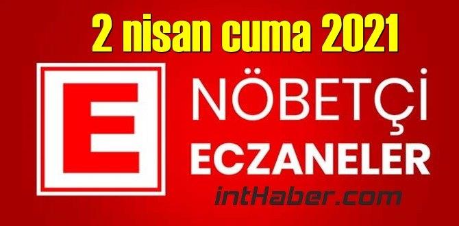 2 nisan cuma 2021 Nöbetçi Eczane nerede, size en yakın Eczaneler listesi