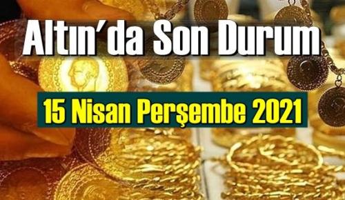15 Nisan Perşembe 2021 Bankalar ve serbest piyasa'da Tam,Gram ve Çeyrek Altın fiyatları