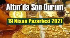 19 Nisan Pazartesi 2021 Bankalar ve serbest piyasa'da Tam,Gram ve Çeyrek Altın fiyatları