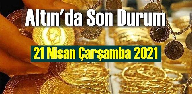 21 Nisan Çarşamba 2021 Bankalar ve serbest piyasa'da Tam,Gram ve Çeyrek Altın fiyatları