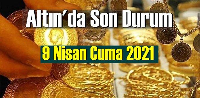 9 Nisan Cuma 2021 Bankalar ve serbest piyasa'da Tam,Gram ve Çeyrek Altın fiyatları
