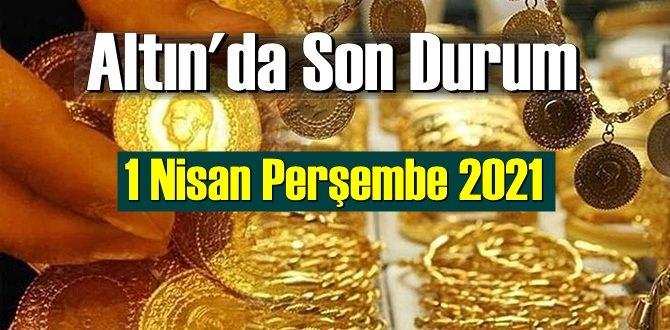 1 Nisan Perşembe 2021 Bankalar ve serbest piyasa'da Tam,Gram ve Çeyrek Altın fiyatları