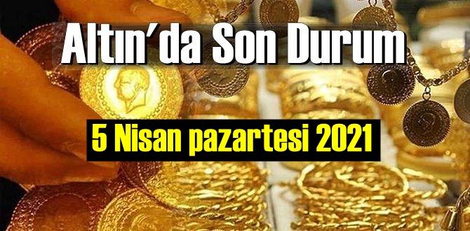 5 Nisan pazartesi 2021 Bankalar ve serbest piyasa'da Tam,Gram ve Çeyrek Altın fiyatları