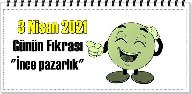 Günün Komik Fıkrası – İnce pazarlık/ 3 Nisan 2021