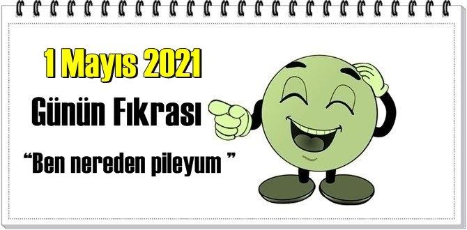 Günün Komik Fıkrası – Ben nereden pileyum!/ 1 Mayıs 2021